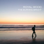 [Royal Wood - The Burning Bright]